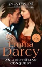 The Platinum Collection: An Australian Conquest: The Incorrigible Playboy / His Most Exquisite Conquest / His Bought Mistress (The Australians) (Mills & Boon M&B) ebook by Emma Darcy