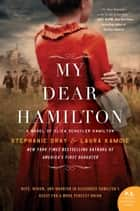 My Dear Hamilton - A Novel of Eliza Schuyler Hamilton eBook by Stephanie Dray, Laura Kamoie