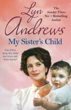My Sister's Child - A gripping saga of danger, abandonment and undying devotion ebook by Lyn Andrews