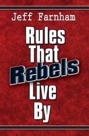 Rules That Rebels Live By ebook by Jeff Farnham
