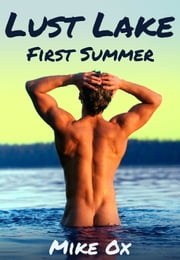Lust Lake: First Summer - First Time Gay Erotic Romance ebook by Mike Ox