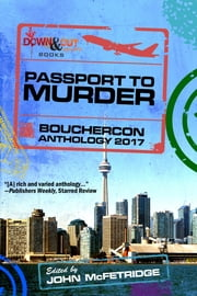 Passport to Murder: Bouchercon Anthology 2017 ebook by John McFetridge, Eric Beckstrom, Michael Bracken,...