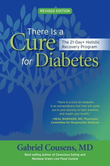 There Is a Cure for Diabetes, Revised Edition - The 21-Day+ Holistic Recovery Program ebook by Gabriel Cousens, M.D.