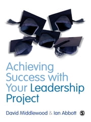 Achieving Success with your Leadership Project ebook by David Middlewood,Mr Ian Abbott