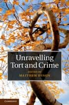 Unravelling Tort and Crime ebook by Matthew Dyson