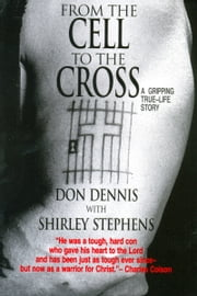 From the Cell to the Cross ebook by Shirley Stephens,Don Dennis