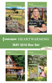 Harlequin Heartwarming May 2016 Box Set - Through the Storm\Home for Keeps\The Firefighter's Refrain\To Catch a Wife ebook by Rula Sinara,Lynn Patrick,Loree Lough,Lee McKenzie