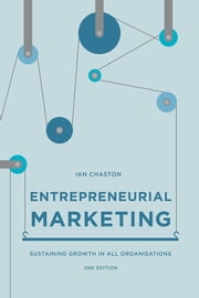 Entrepreneurial Marketing - Sustaining Growth in All Organisations ebook by Dr Ian Chaston