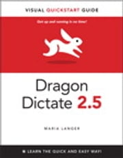 Dragon Dictate 2.5 - Visual QuickStart Guide ebook by Maria Langer