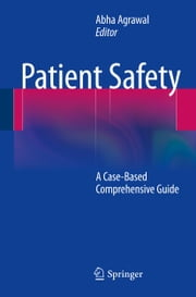 Patient Safety - A Case-Based Comprehensive Guide ebook by Abha Agrawal