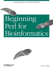 Beginning Perl for Bioinformatics ebook by James Tisdall