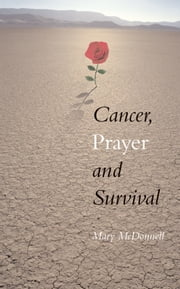 Cancer, Prayer and Survival: A Story of Everyday Strength ebook by Mary  McDonnell