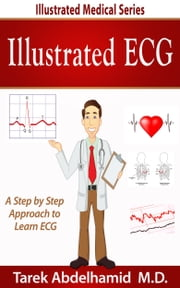 Illustrated ECG - A Step by Step Approach to Learn ECG ebook by Dr. Tawfik Hamid