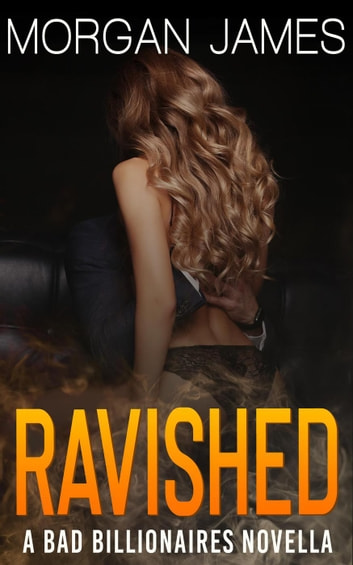 Ravished - Bad Billionaires, #2 ebook by Morgan James