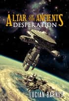 Altar of the Ancients: Desperation ebook by Lucian Barnes