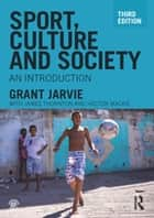Sport, Culture and Society - An Introduction ebook by Grant Jarvie