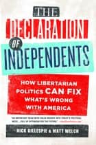 The Declaration of Independents ebook by Nick Gillespie,Matt Welch