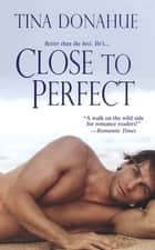 Close To Perfect ebook by Tina Donahue