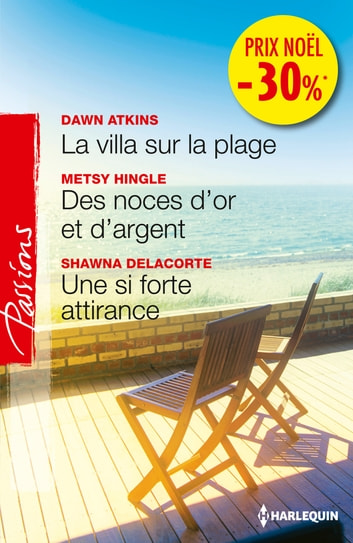 La villa sur la plage - Des noces d'or et d'argent - Une si forte attirance - (pomotion) ebook by Dawn Atkins,Metsy Hingle,Shawna Delacorte