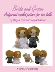 Bride and Groom - Amigurumi crochet pattern for two dolls ebook by Sayjai Thawornsupacharoen
