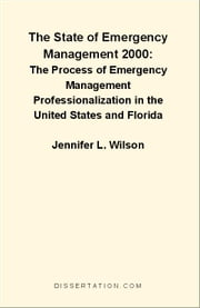 The State of Emergency Management 2000: The Process of Emergency Management Professionalization in the United States and Florida ebook by Wilson, Jennifer L.