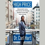 High Price - A Neuroscientist's Journey of Self-Discovery That Challenges Everything You Know About Drugs and Society audiobook by Carl Hart