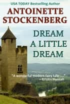 Dream a Little Dream ebook by Antoinette Stockenberg