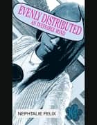 Evenly Distributed ebook by Nephtalie Felix