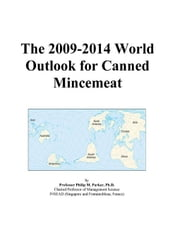 The 2009-2014 World Outlook for Canned Mincemeat ebook by ICON Group International, Inc.