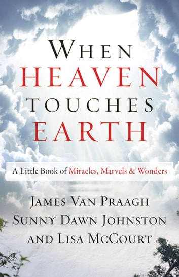 When Heaven Touches Earth - A Little Book of Miracles, Marvels, & Wonders ekitaplar by James van Praagh,Sunny Dawn Johnston,Lisa McCourt