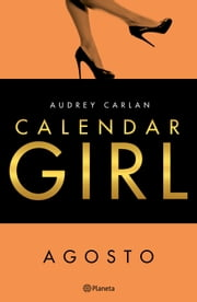 Calendar Girl. Agosto ebook by Audrey Carlan, Vicky Charques, Marisa Rodríguez