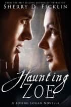 Haunting Zoe ebook by Sherry D. Ficklin