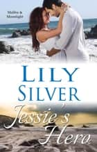 Jessie's Hero - Malibu & Moonlight, #1 ebook by Lily Silver