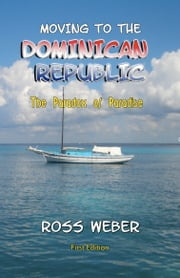 Moving to the Dominican Republic: The Paradox of Paradise ebook by Ross Weber