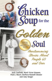Chicken Soup for the Golden Soul - Heartwarming Stories About People 60 and Over ebook by Jack Canfield,Mark Victor Hansen