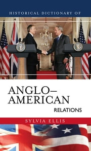 Historical Dictionary of Anglo-American Relations ebook by Sylvia Ellis