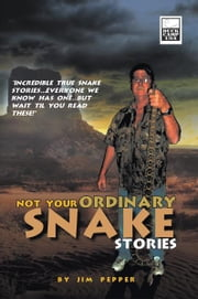 "Not Your Ordinary Snake Stories - ""Incredible true snake stories...everyone we know has one...but wait til you read these!"" ebook by Jim Pepper"