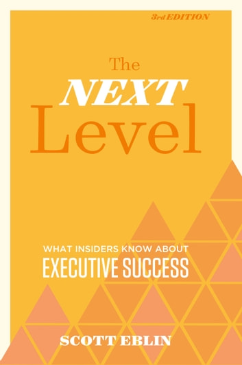The Next Level, 3rd Edition - What Insiders Know About Executive Success ebook by Scott Eblin