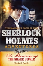 Mammoth Books presents The Adventure of the Silver Buckle ebook by Denis O. Smith