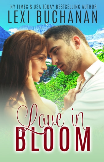 Love in Bloom ebook by Lexi Buchanan