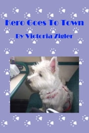 Kero Goes To Town ebook by Victoria Zigler