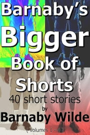 Barnaby's Bigger Book of Shorts ebook by Barnaby Wilde