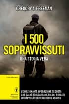 I 500 sopravvissuti ebook by Gregory A. Freeman