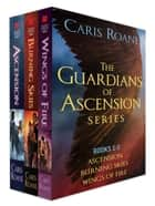 The Guardians of Ascension Series, Books 1-3 - Ascension, Burring Skies, Wings of Fire ebook by Caris Roane