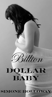 Billion Dollar Baby - Billionaire Breeding ebook by Simone Holloway