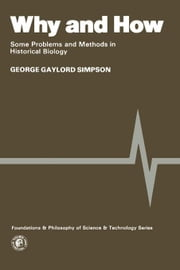 Why and How: Some Problems and Methods in Historical Biology ebook by Simpson, George Gaylord