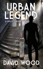 Urban Legend- A Story from the Dane Maddock Universe ebook by David Wood