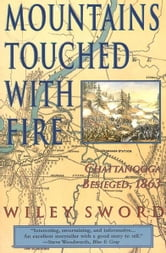 Mountains Touched with Fire - Chattanooga Besieged, 1863 ebook by Wiley Sword