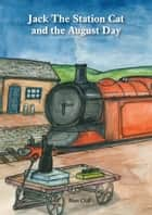 Jack The Station Cat and The August Day ebook by Alan Cliff