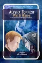 Who Is Willing - Alysha Forrest, #2 ebook by M.C.A. Hogarth